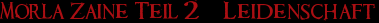 Morla Zaine Teil 2 – Leidenschaft